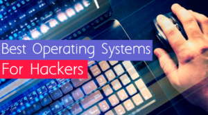 10 best operating systems for hackers 2017
