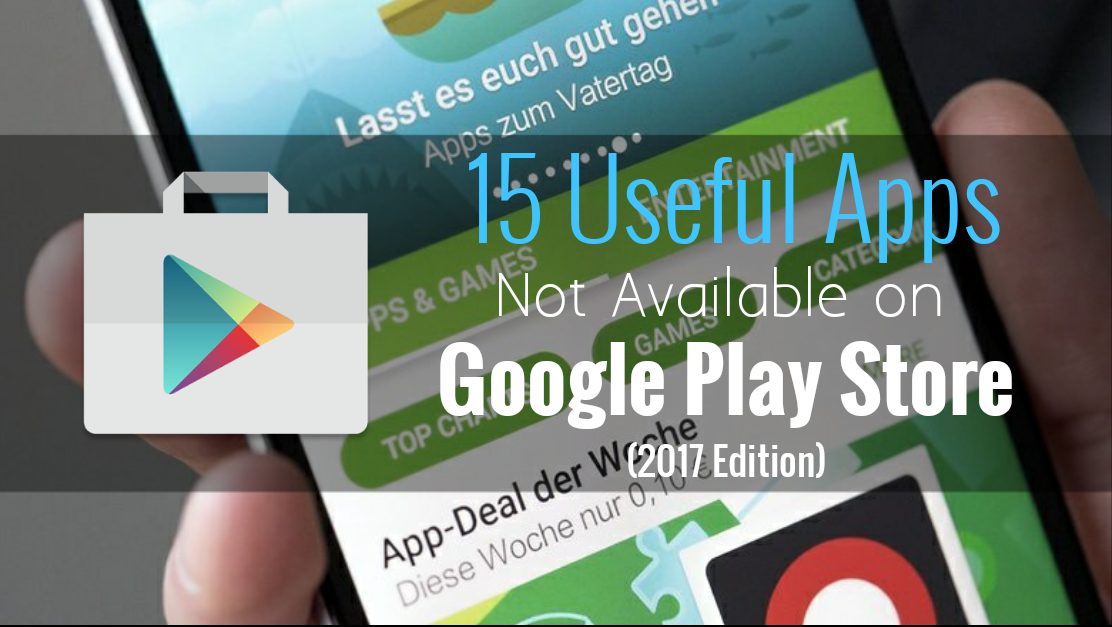 15 Useful Apps Not Available on Google Play store 2017