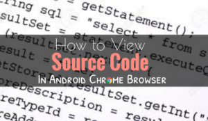 how to view source code in android chrome browser