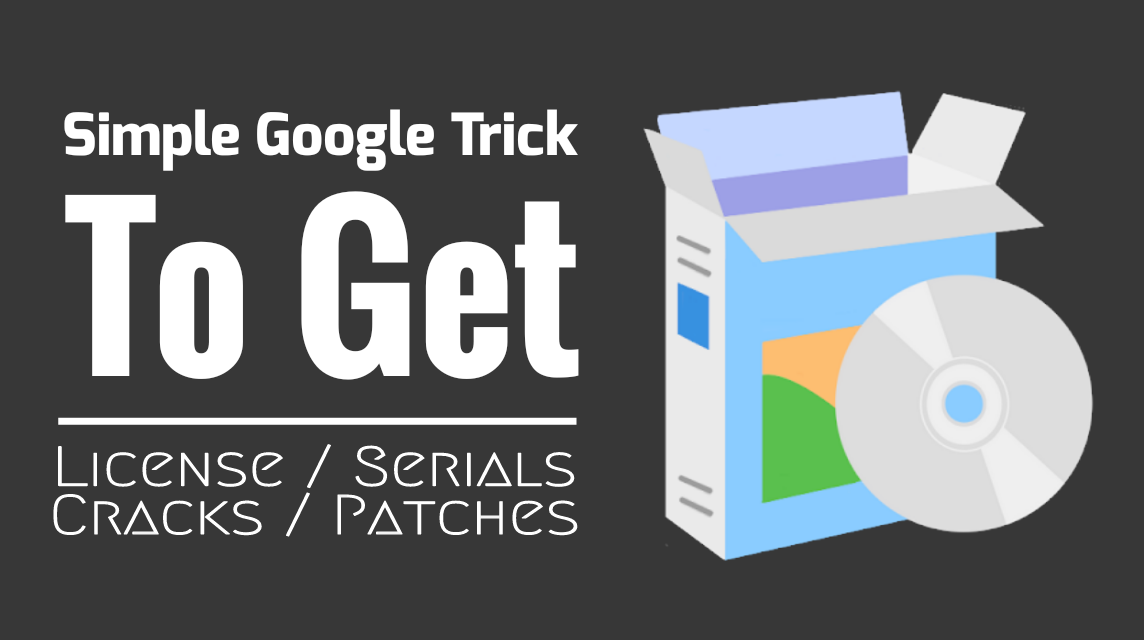 Simple Google Trick To Get License/Serials/Cracks/Patches Legally